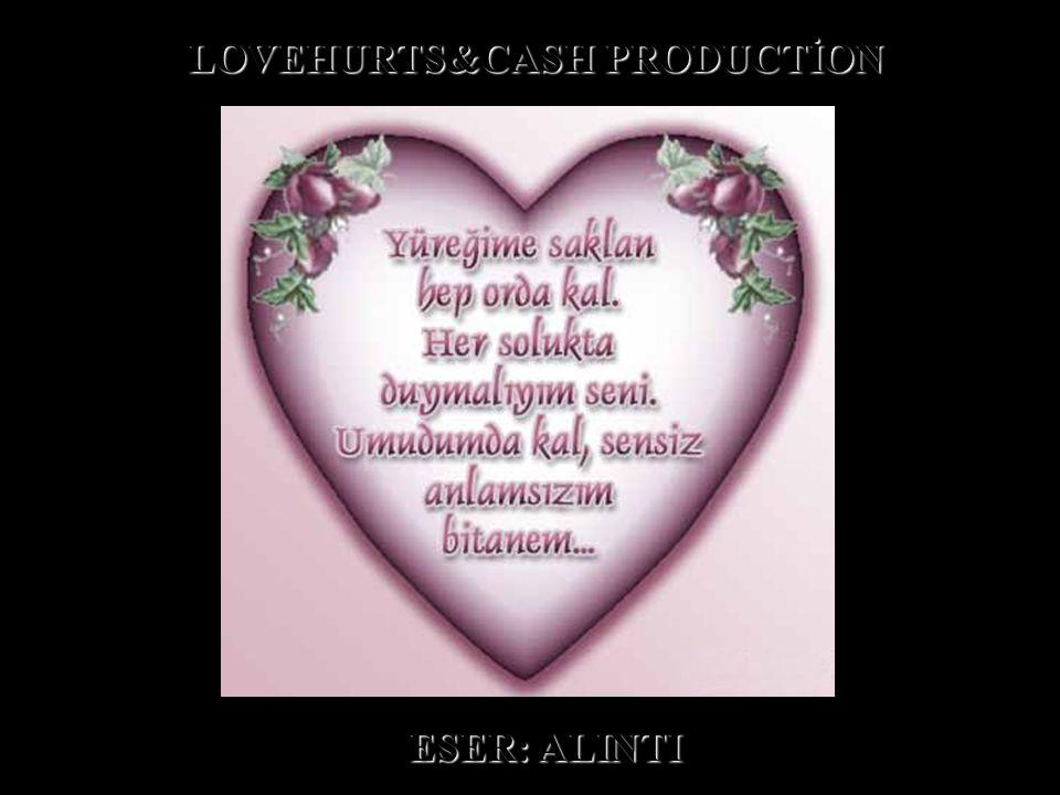 LOVEHURTS&CASH PRODUCTİON ESER: ALINTI