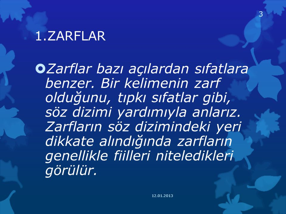 1.ZARFLAR  Zarflar bazı açılardan sıfatlara benzer. Bir kelimenin zarf olduğunu, tıpkı sıfatlar gibi, söz dizimi yardımıyla anlarız. Zarfların söz di