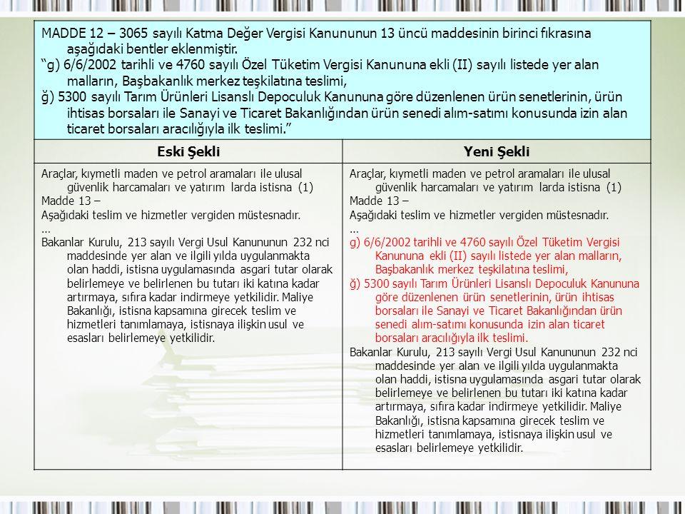 """MADDE 12 – 3065 sayılı Katma Değer Vergisi Kanununun 13 üncü maddesinin birinci fıkrasına aşağıdaki bentler eklenmiştir. """"g) 6/6/2002 tarihli ve 4760"""