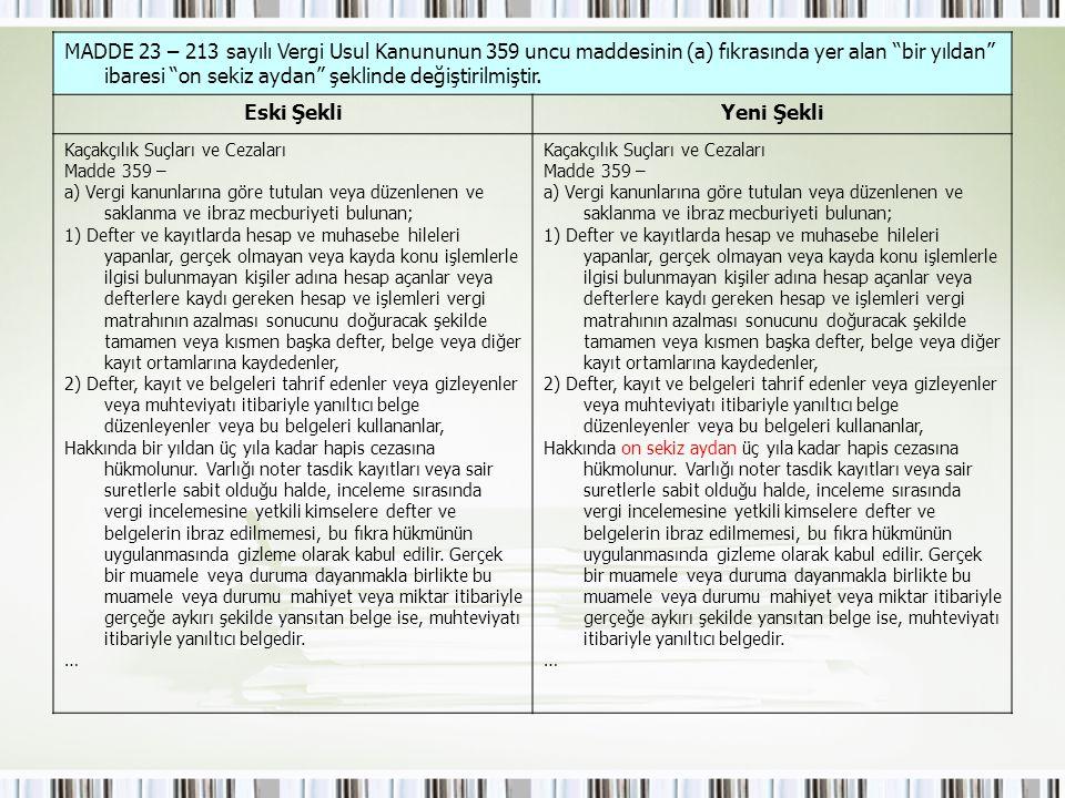 """MADDE 23 – 213 sayılı Vergi Usul Kanununun 359 uncu maddesinin (a) fıkrasında yer alan """"bir yıldan"""" ibaresi """"on sekiz aydan"""" şeklinde değiştirilmiştir"""