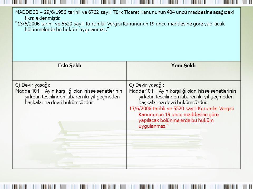 """MADDE 30 – 29/6/1956 tarihli ve 6762 sayılı Türk Ticaret Kanununun 404 üncü maddesine aşağıdaki fıkra eklenmiştir. """"13/6/2006 tarihli ve 5520 sayılı K"""