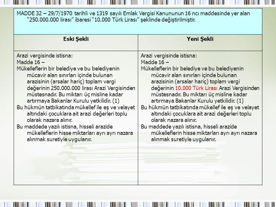 """MADDE 32 – 29/7/1970 tarihli ve 1319 sayılı Emlak Vergisi Kanununun 16 ncı maddesinde yer alan """"250.000.000 lirası"""" ibaresi """"10.000 Türk Lirası"""" şekli"""