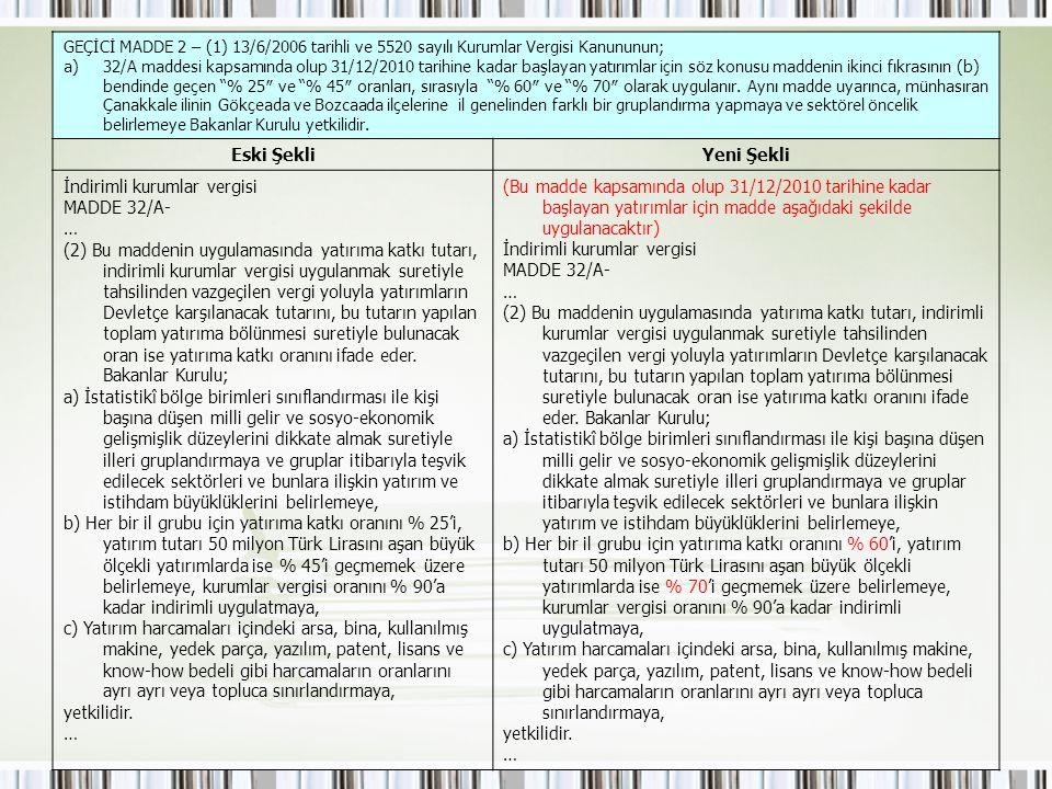 GEÇİCİ MADDE 2 – (1) 13/6/2006 tarihli ve 5520 sayılı Kurumlar Vergisi Kanununun; a)32/A maddesi kapsamında olup 31/12/2010 tarihine kadar başlayan ya