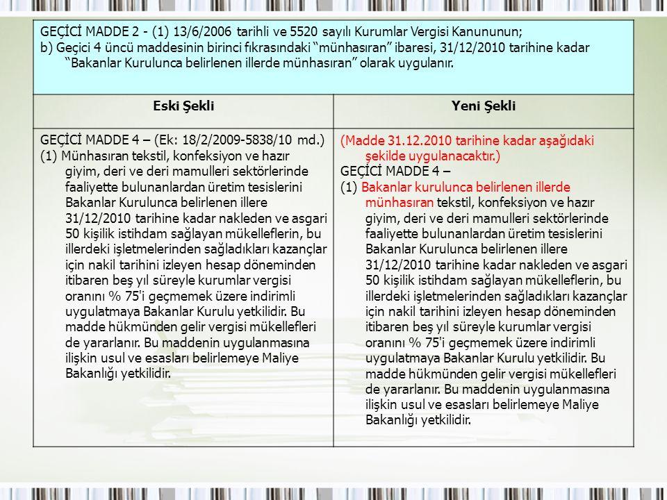 """GEÇİCİ MADDE 2 - (1) 13/6/2006 tarihli ve 5520 sayılı Kurumlar Vergisi Kanununun; b) Geçici 4 üncü maddesinin birinci fıkrasındaki """"münhasıran"""" ibares"""