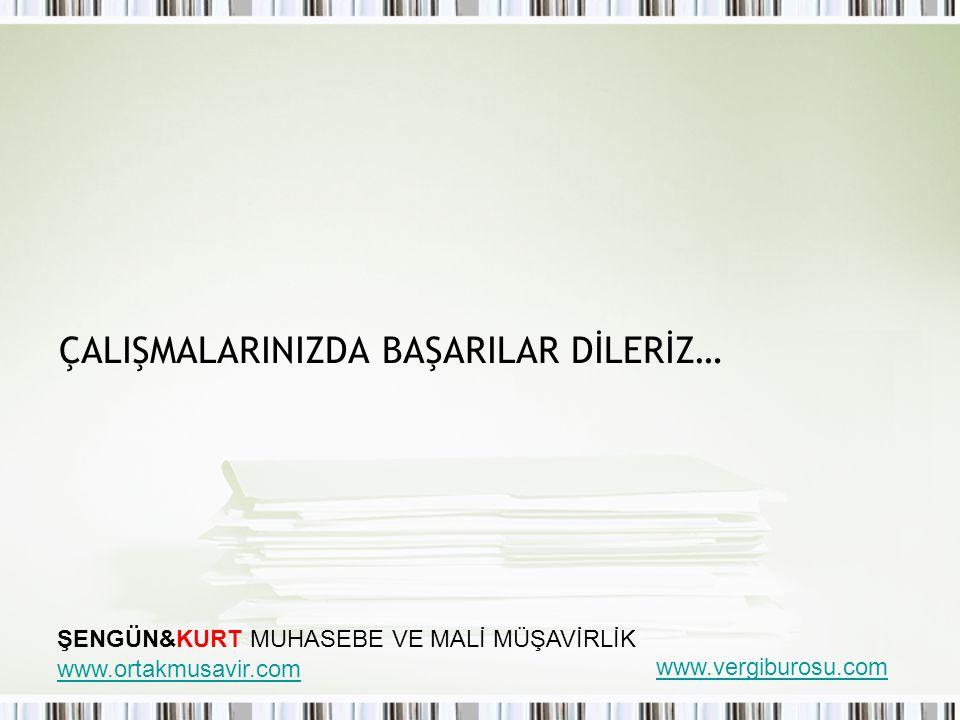 ÇALIŞMALARINIZDA BAŞARILAR DİLERİZ… ŞENGÜN&KURT MUHASEBE VE MALİ MÜŞAVİRLİK www.ortakmusavir.com www.vergiburosu.com