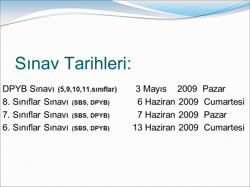 Sınav Tarihleri: DPYB Sınavı (5,9,10,11.sınıflar) 3 Mayıs 2009 Pazar 8.