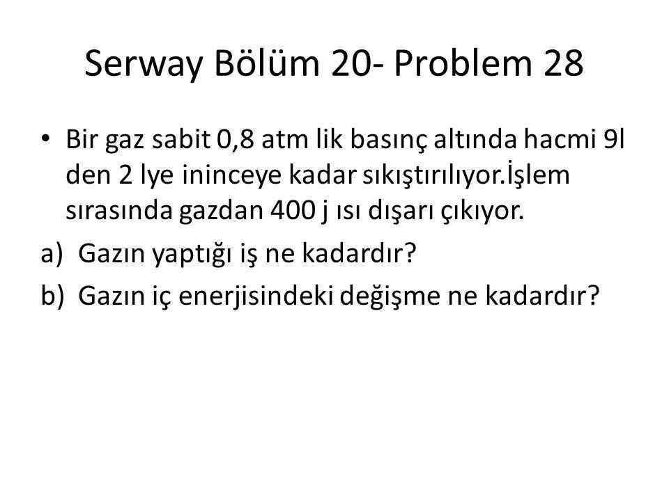 Serway Bölüm 20- Problem 28 • Bir gaz sabit 0,8 atm lik basınç altında hacmi 9l den 2 lye ininceye kadar sıkıştırılıyor.İşlem sırasında gazdan 400 j ısı dışarı çıkıyor.
