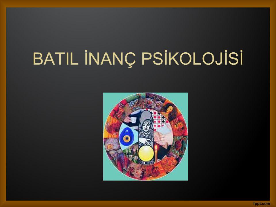 •Batıl inançlar psiko-sosyal ihtiyaçları tatmin eden bir görev üstlenirler •Bu nedenle, binlerce yıldır her kültürde kendilerine yer bulmuşlardır