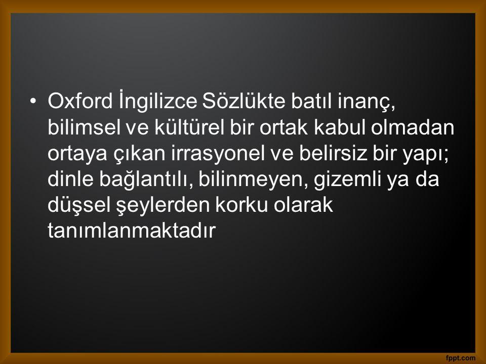 •Türk Dil Kurumu Sözlüğünde ise batıl inanç; doğa üstü olaylara, gizli ve akıl dışı güçlere, kehanetlere aşırı derecede bağlı boş inanç, batıl itikat olarak tanımlanmaktadır •Antropolog L.