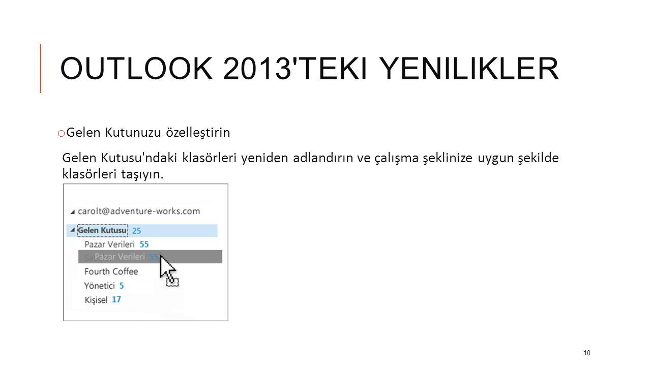 OUTLOOK 2013'TEKI YENILIKLER o Ana Outlook öğeleri arasında hızlıca geçiş yapın Ekranın altındaki durum çubuğunun hemen üzerinde, hızlı gezinti için P