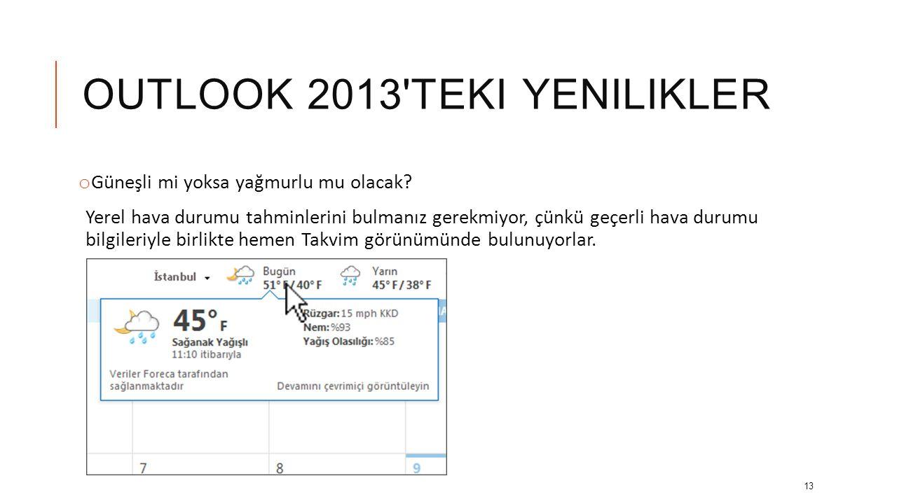 OUTLOOK 2013'TEKI YENILIKLER o Herhangi bir eklenti olmadan Hotmail'e bağlanın Outlook 2013 yerleşik olarak Exchange ActiveSync desteği içeri; bir baş
