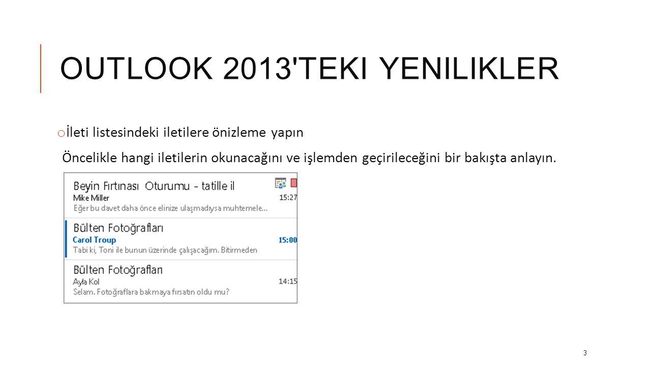 OUTLOOK 2013'TEKI YENILIKLER Outlook'u açtığınızda göreceğiniz ilk şey, yepyeni bir görünüm olacak. Daha sade ve aynı zamanda e-posta, takvim ve kişil