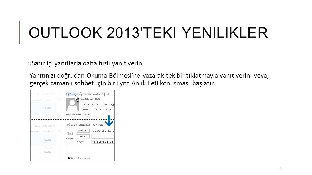 OUTLOOK 2013'TEKI YENILIKLER o İleti listesindeki iletilere önizleme yapın Öncelikle hangi iletilerin okunacağını ve işlemden geçirileceğini bir bakış