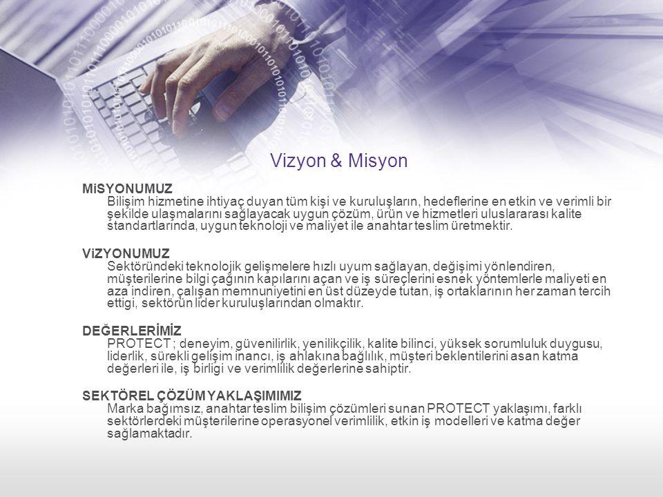 Vizyon & Misyon MiSYONUMUZ Bilişim hizmetine ihtiyaç duyan tüm kişi ve kuruluşların, hedeflerine en etkin ve verimli bir şekilde ulaşmalarını sağlayac