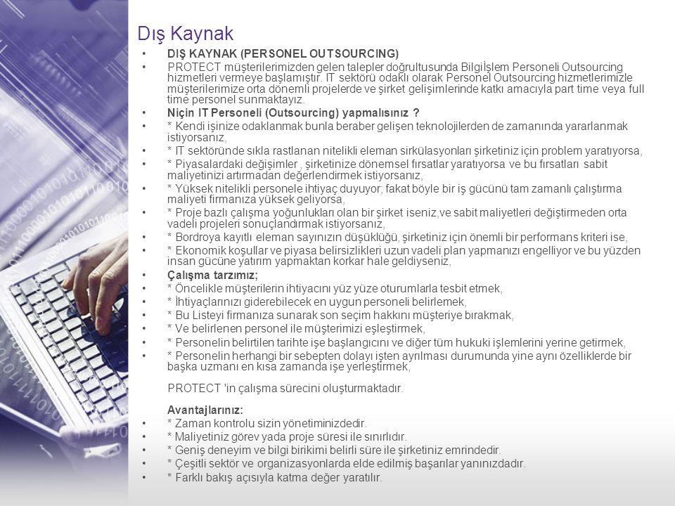 Dış Kaynak •DIŞ KAYNAK (PERSONEL OUTSOURCING) •PROTECT müşterilerimizden gelen talepler doğrultusunda Bilgiİşlem Personeli Outsourcing hizmetleri verm