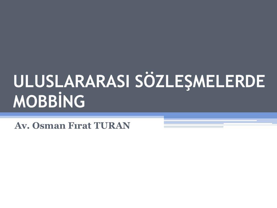 ULUSLARARASI SÖZLEŞMELERDE MOBBİNG Av. Osman Fırat TURAN