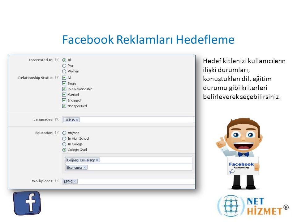 Facebook Reklamları Hedefleme Hedef kitlenizi kullanıcıların ilişki durumları, konuştukları dil, eğitim durumu gibi kriterleri belirleyerek seçebilirs