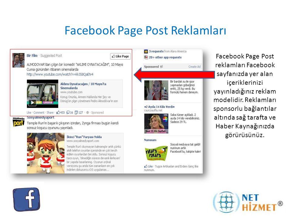 Facebook Page Post Reklamları Facebook Page Post reklamları Facebook sayfanızda yer alan içeriklerinizi yayınladığınız reklam modelidir. Reklamları sp
