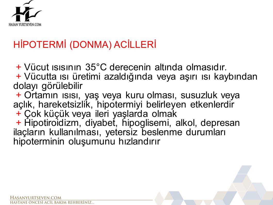 HİPOTERMİ (DONMA) ACİLLERİ + Vücut ısısının 35°C derecenin altında olmasıdır. + Vücutta ısı üretimi azaldığında veya aşırı ısı kaybından dolayı görüle