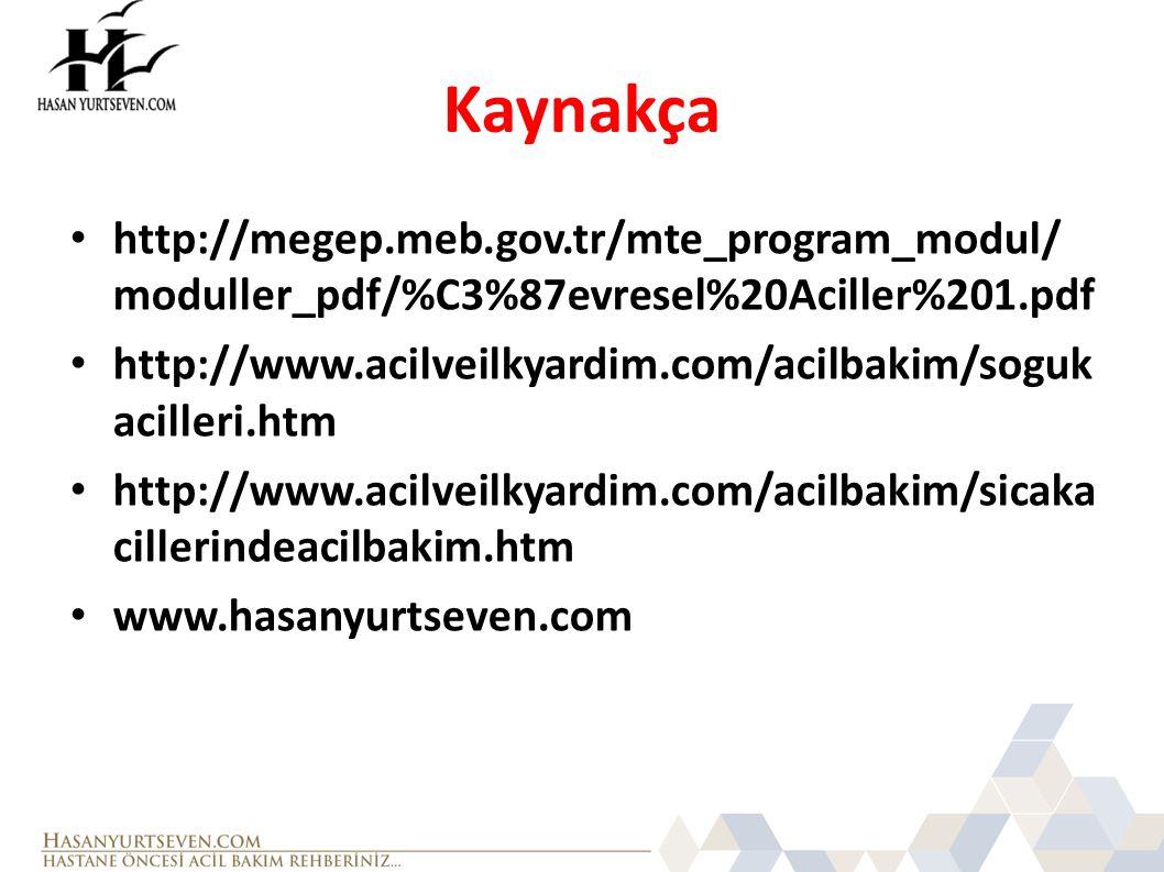 Kaynakça • http://megep.meb.gov.tr/mte_program_modul/ moduller_pdf/%C3%87evresel%20Aciller%201.pdf • http://www.acilveilkyardim.com/acilbakim/soguk ac