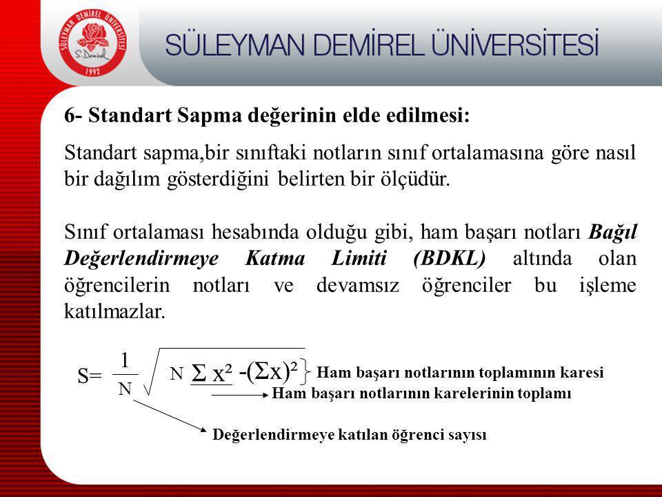6- Standart Sapma değerinin elde edilmesi: Standart sapma,bir sınıftaki notların sınıf ortalamasına göre nasıl bir dağılım gösterdiğini belirten bir ö