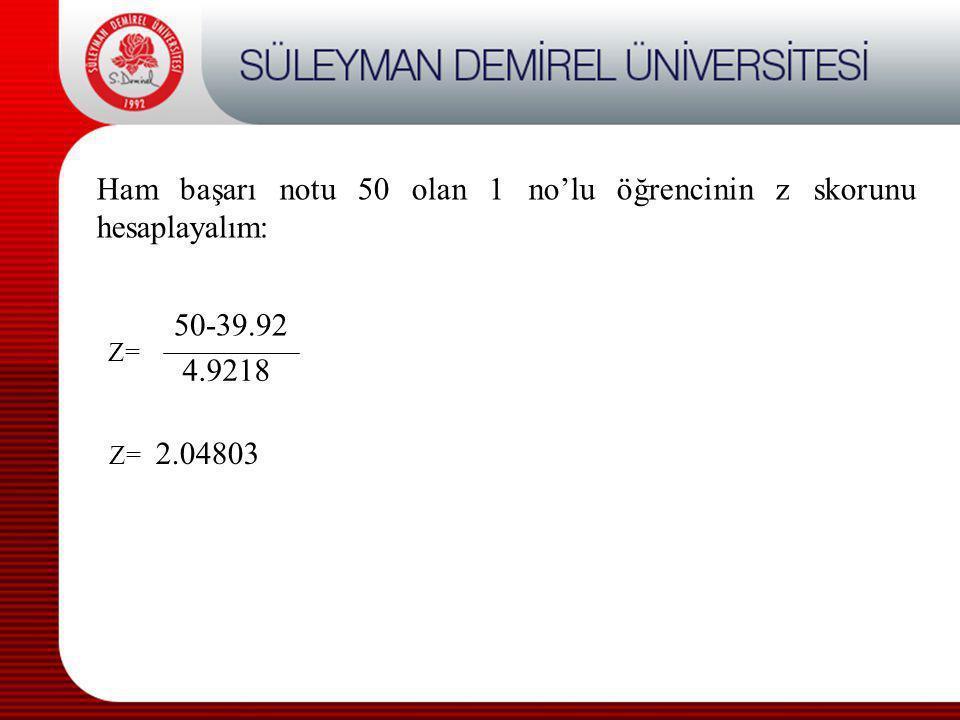 Z= Ham başarı notu 50 olan 1 no'lu öğrencinin z skorunu hesaplayalım: 50-39.92 4.9218 Z= 2.04803