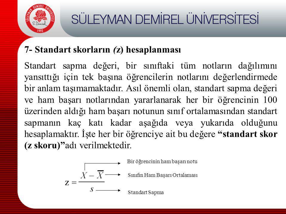 7- Standart skorların (z) hesaplanması Standart sapma değeri, bir sınıftaki tüm notların dağılımını yansıttığı için tek başına öğrencilerin notlarını