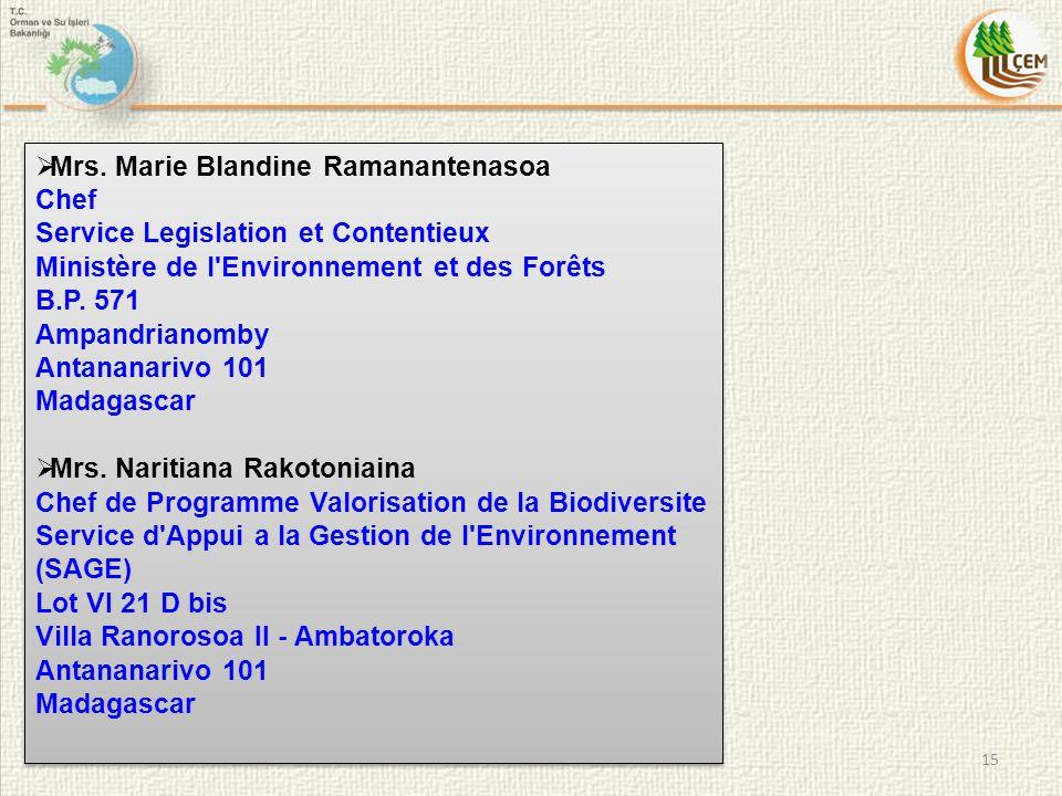 15  Mrs. Marie Blandine Ramanantenasoa Chef Service Legislation et Contentieux Ministère de l'Environnement et des Forêts B.P. 571 Ampandrianomby Ant