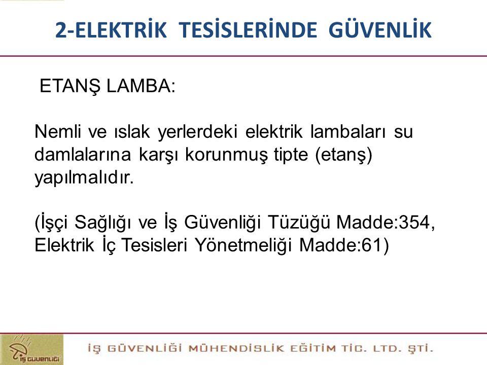 ETANŞ LAMBA: Nemli ve ıslak yerlerdeki elektrik lambaları su damlalarına karşı korunmuş tipte (etanş) yapılmalıdır. (İşçi Sağlığı ve İş Güvenliği Tüzü