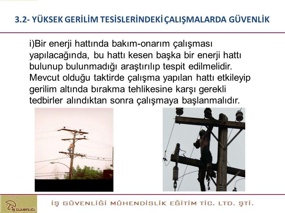 i)Bir enerji hattında bakım-onarım çalışması yapılacağında, bu hattı kesen başka bir enerji hattı bulunup bulunmadığı araştırılıp tespit edilmelidir.