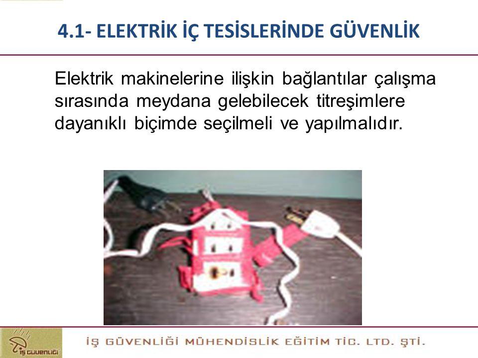 Elektrik makinelerine ilişkin bağlantılar çalışma sırasında meydana gelebilecek titreşimlere dayanıklı biçimde seçilmeli ve yapılmalıdır. 4.1- ELEKTRİ