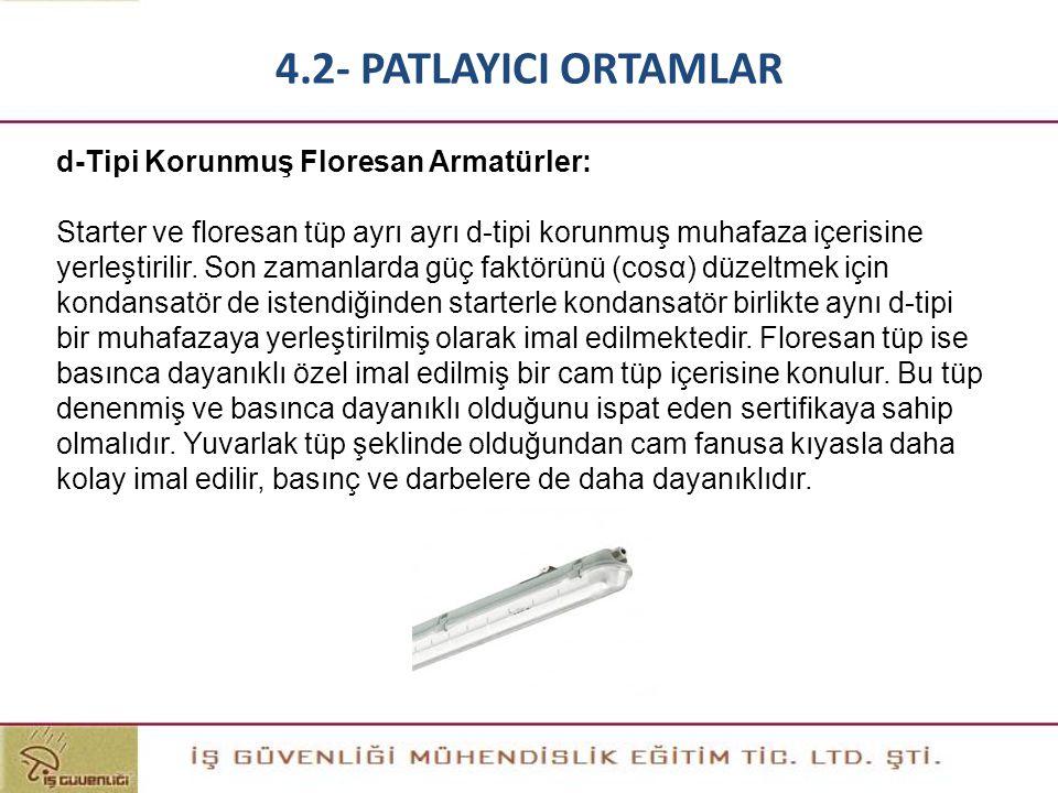 d-Tipi Korunmuş Floresan Armatürler: Starter ve floresan tüp ayrı ayrı d-tipi korunmuş muhafaza içerisine yerleştirilir. Son zamanlarda güç faktörünü