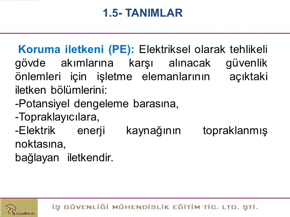 Koruma iletkeni (PE): Elektriksel olarak tehlikeli gövde akımlarına karşı alınacak güvenlik önlemleri için işletme elemanlarının açıktaki iletken bölü
