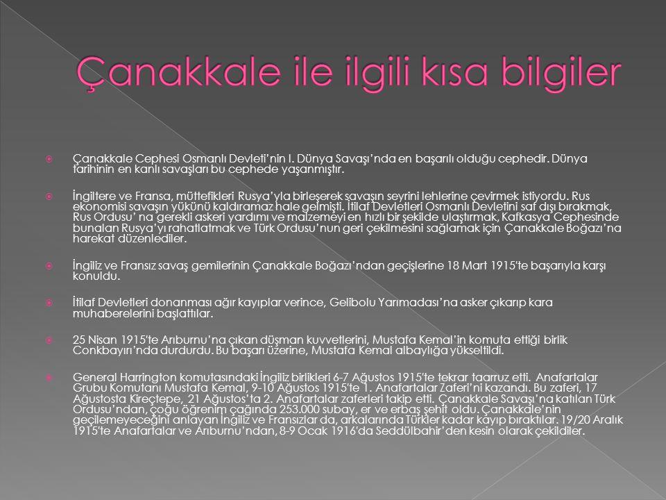  Çanakkale Cephesi Osmanlı Devleti'nin I.Dünya Savaşı'nda en başarılı olduğu cephedir.