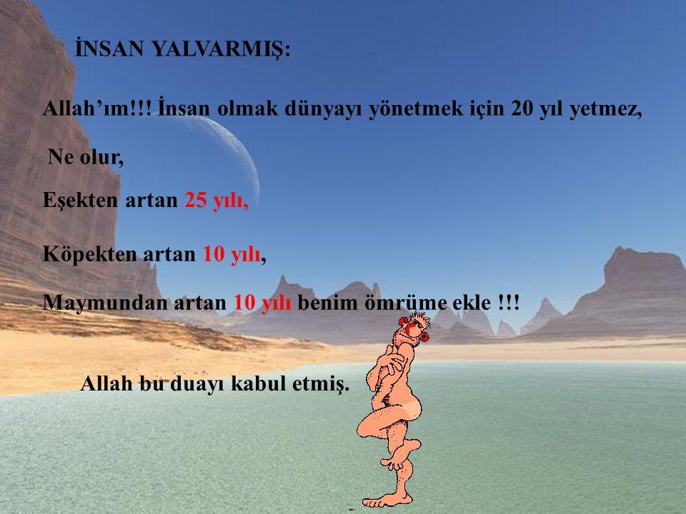 İNSAN YALVARMIŞ: Allah'ım!!.