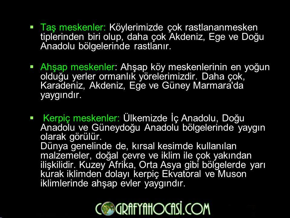  Taş meskenler: Köylerimizde çok rastlananmesken tiplerinden biri olup, daha çok Akdeniz, Ege ve Doğu Anadolu bölgelerinde rastlanır.