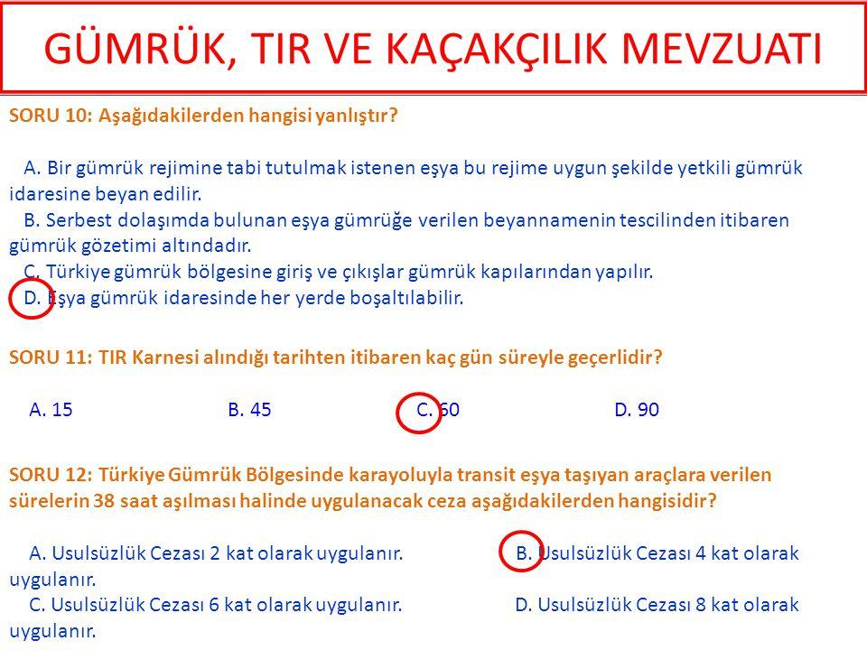 SORU 12: Türkiye Gümrük Bölgesinde karayoluyla transit eşya taşıyan araçlara verilen sürelerin 38 saat aşılması halinde uygulanacak ceza aşağıdakilerd