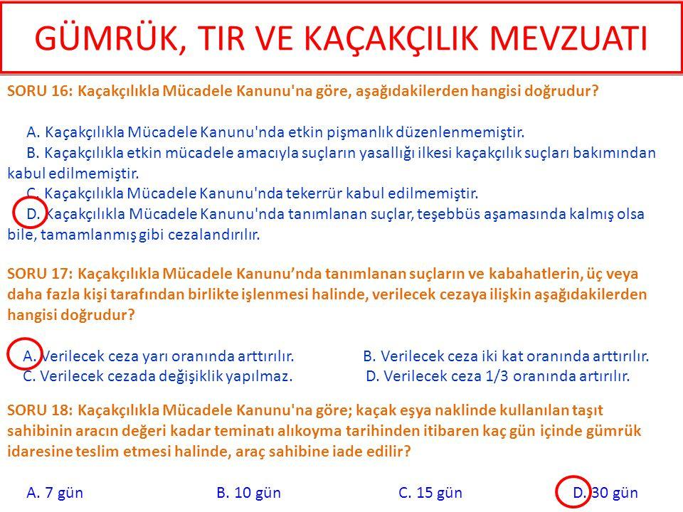 SORU 19: Kaçakçılıkla Mücadele Kanunu na göre eşyayı, sahte belge kullanmak suretiyle gümrük vergileri kısmen veya tamamen ödenmeksizin, Türkiye ye ithal eden kişiye verilecek ceza aşağıdakilerden hangisidir.