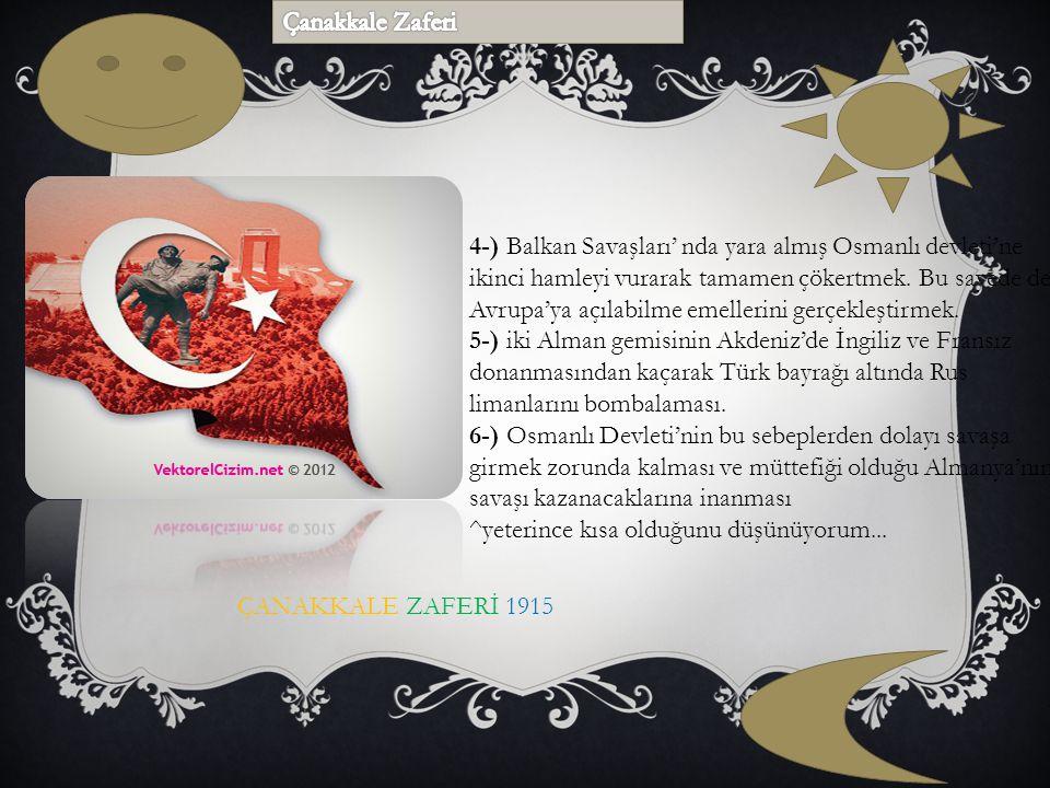 4-) Balkan Savaşları' nda yara almış Osmanlı devleti'ne ikinci hamleyi vurarak tamamen çökertmek. Bu sayede de Avrupa'ya açılabilme emellerini gerçekl