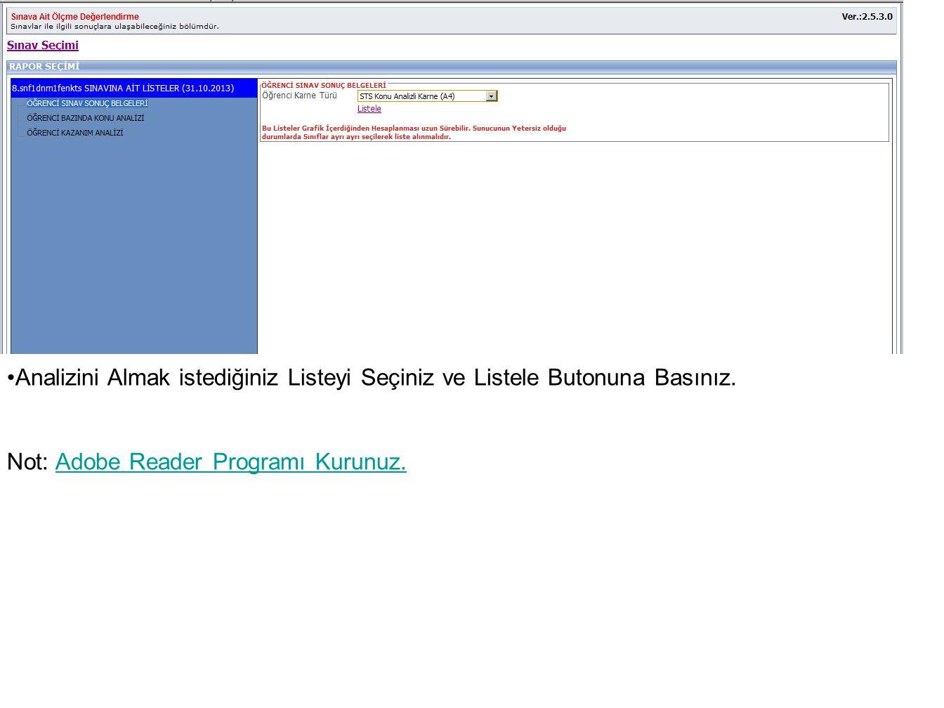 •Analizini Almak istediğiniz Listeyi Seçiniz ve Listele Butonuna Basınız. Not: Adobe Reader Programı Kurunuz.Adobe Reader Programı Kurunuz.