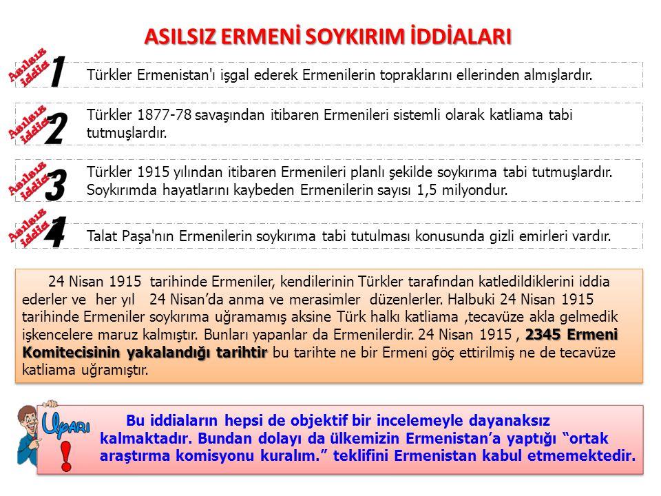 ASILSIZ ERMENİ SOYKIRIM İDDİALARI Türkler Ermenistan'ı işgal ederek Ermenilerin topraklarını ellerinden almışlardır. Türkler 1877-78 savaşından itibar