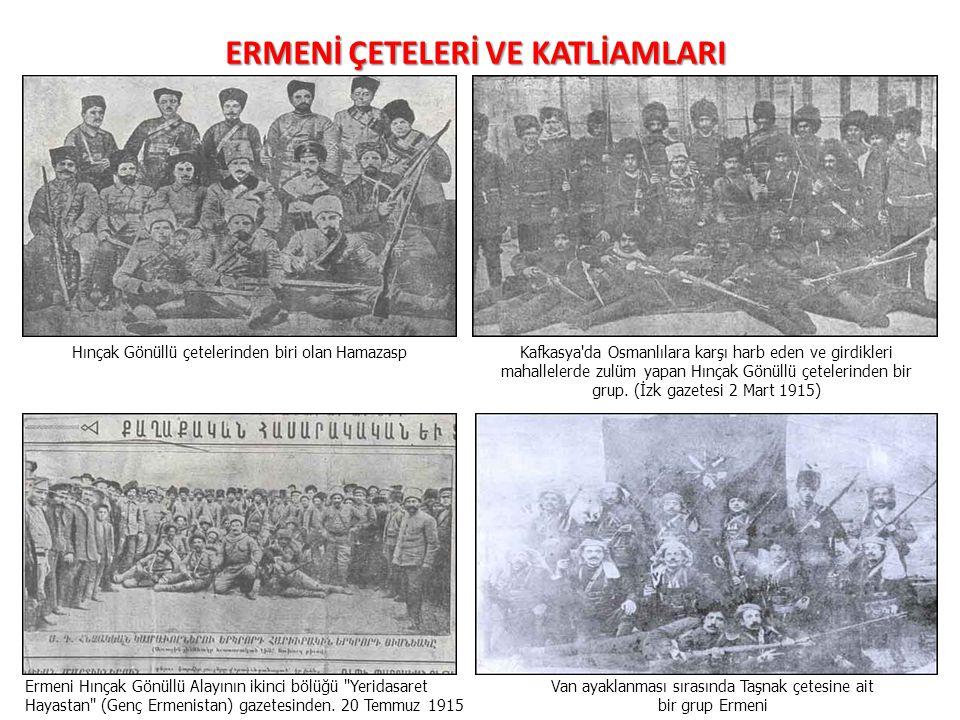 ERMENİ ÇETELERİ VE KATLİAMLARI Hınçak Gönüllü çetelerinden biri olan Hamazasp Kafkasya da Osmanlılara karşı harb eden ve girdikleri mahallelerde zulüm yapan Hınçak Gönüllü çetelerinden bir grup.