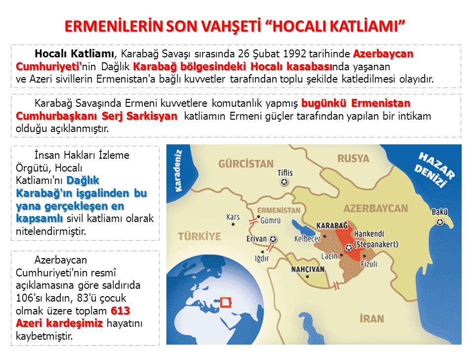 Azerbaycan Cumhuriyeti Karabağ bölgesindeki Hocalı kasabası Hocalı Katliamı, Karabağ Savaşı sırasında 26 Şubat 1992 tarihinde Azerbaycan Cumhuriyeti nin Dağlık Karabağ bölgesindeki Hocalı kasabasında yaşanan ve Azeri sivillerin Ermenistan a bağlı kuvvetler tarafından toplu şekilde katledilmesi olayıdır.