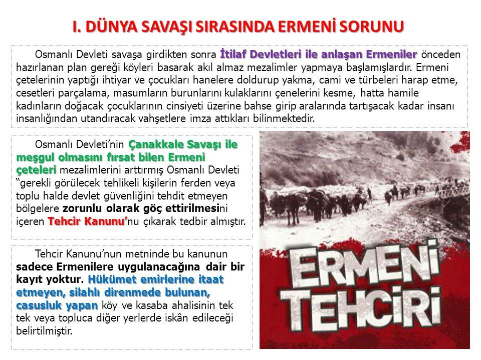 I. DÜNYA SAVAŞI SIRASINDA ERMENİ SORUNU İtilaf Devletleri ile anlaşan Ermeniler Osmanlı Devleti savaşa girdikten sonra İtilaf Devletleri ile anlaşan E