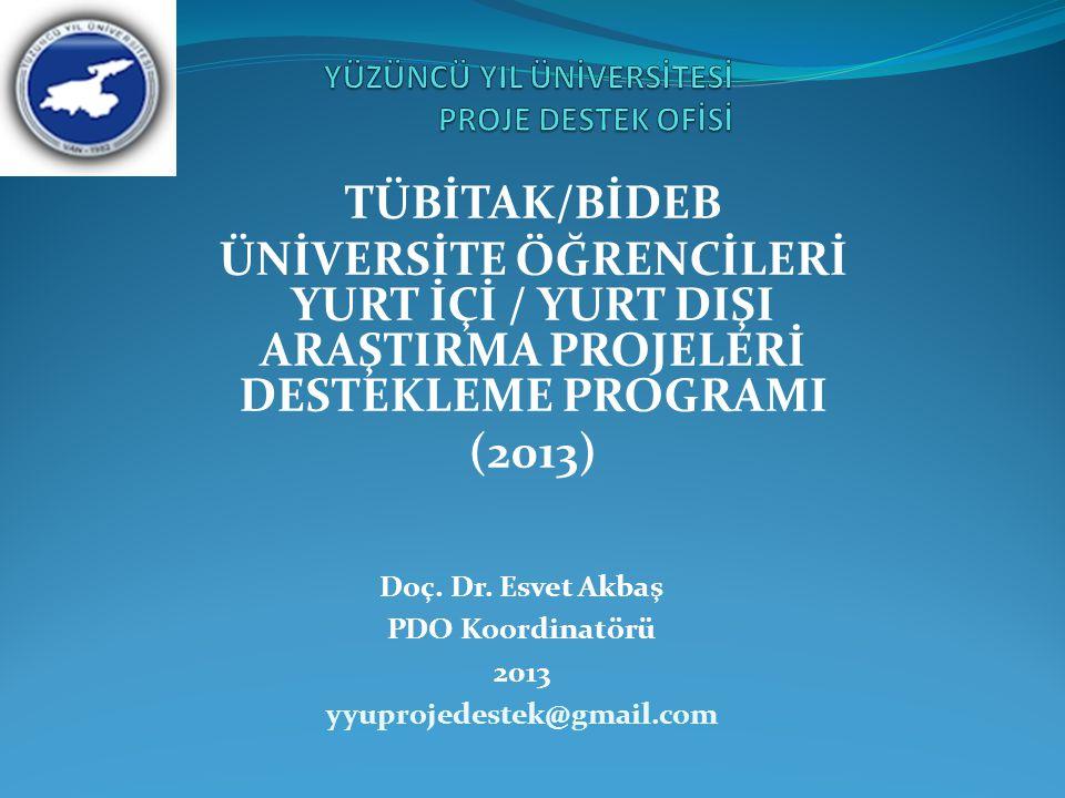 TÜBİTAK/BİDEB ÜNİVERSİTE ÖĞRENCİLERİ YURT İÇİ / YURT DIŞI ARAŞTIRMA PROJELERİ DESTEKLEME PROGRAMI (2013) Doç. Dr. Esvet Akbaş PDO Koordinatörü 2013 yy