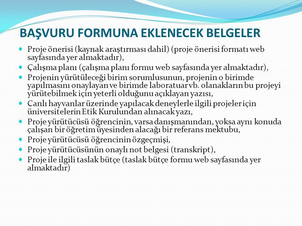 BAŞVURU FORMUNA EKLENECEK BELGELER  Proje önerisi (kaynak araştırması dahil) (proje önerisi formatı web sayfasında yer almaktadır),  Çalışma planı (