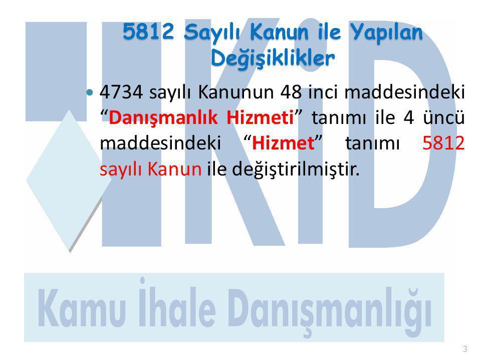 """5812 Sayılı Kanun ile Yapılan Değişiklikler  4734 sayılı Kanunun 48 inci maddesindeki """"Danışmanlık Hizmeti"""" tanımı ile 4 üncü maddesindeki """"Hizmet"""" t"""