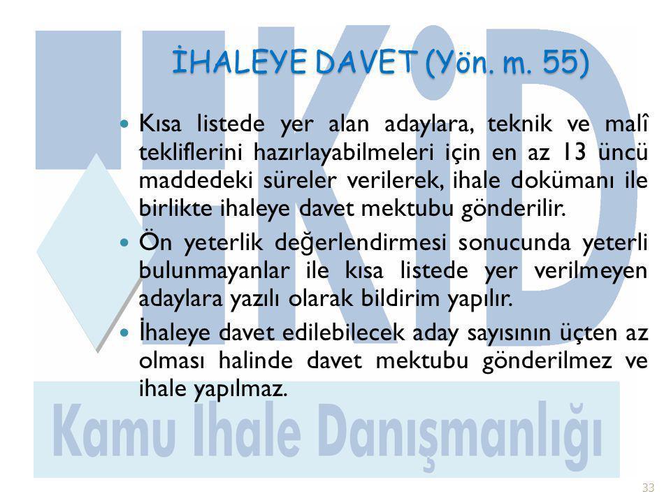 İHALEYE DAVET (Yön. m. 55)  Kısa listede yer alan adaylara, teknik ve malî tekliflerini hazırlayabilmeleri için en az 13 üncü maddedeki süreler veril