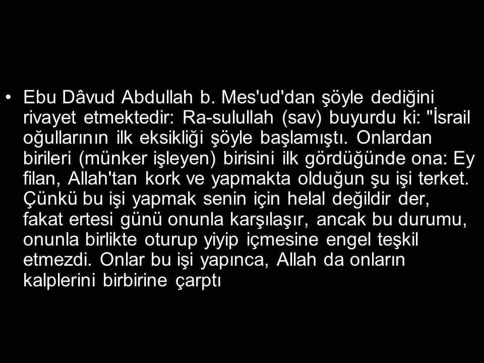 •Ebu Dâvud Abdullah b. Mes'ud'dan şöyle dediğini rivayet etmektedir: Ra-sulullah (sav) buyurdu ki: