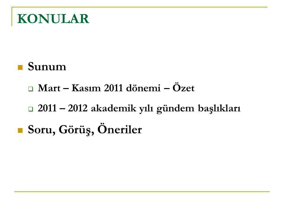  Sunum  Mart – Kasım 2011 dönemi – Özet  2011 – 2012 akademik yılı gündem başlıkları  Soru, Görüş, Öneriler KONULAR